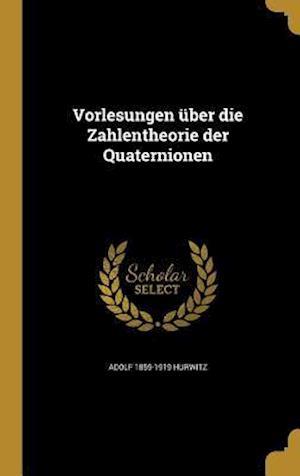 Vorlesungen Uber Die Zahlentheorie Der Quaternionen af Adolf 1859-1919 Hurwitz