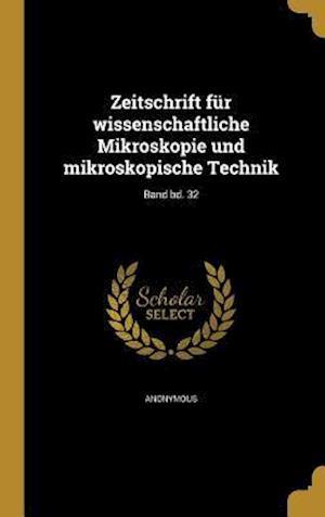 Bog, hardback Zeitschrift Fur Wissenschaftliche Mikroskopie Und Mikroskopische Technik; Band Bd. 32