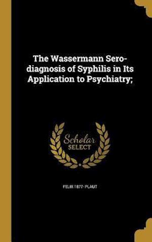 Bog, hardback The Wassermann Sero-Diagnosis of Syphilis in Its Application to Psychiatry; af Felix 1877- Plaut