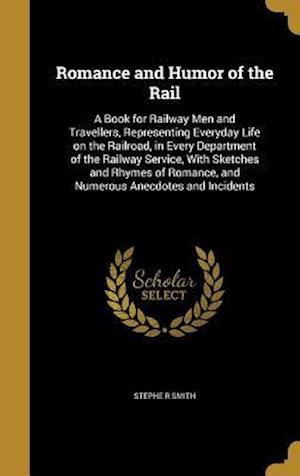 Bog, hardback Romance and Humor of the Rail af Stephe R. Smith