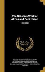 The Season's Work at Ahnas and Beni Hasan af Edouard Henri 1844-1926 Naville