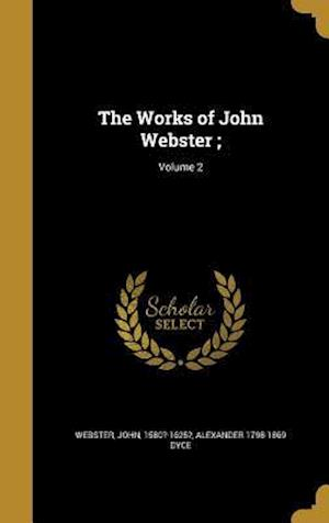 The Works of John Webster;; Volume 2 af Alexander 1798-1869 Dyce