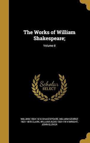 The Works of William Shakespeare;; Volume 8 af William Aldis 1831-1914 Wright, William George 1821-1878 Clark, William 1564-1616 Shakespeare