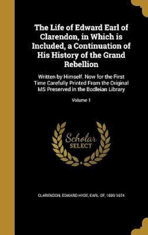 Bog, hardback The Life of Edward Earl of Clarendon, in Which Is Included, a Continuation of His History of the Grand Rebellion