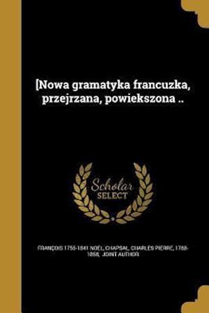Bog, paperback [Nowa Gramatyka Francuzka, Przejrzana, Powiekszona .. af Francois 1755-1841 Noel