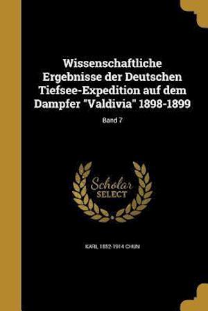 Bog, paperback Wissenschaftliche Ergebnisse Der Deutschen Tiefsee-Expedition Auf Dem Dampfer Valdivia 1898-1899; Band 7 af Karl 1852-1914 Chun
