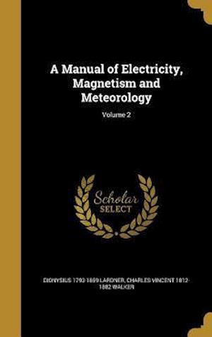 A Manual of Electricity, Magnetism and Meteorology; Volume 2 af Charles Vincent 1812-1882 Walker, Dionysius 1793-1859 Lardner