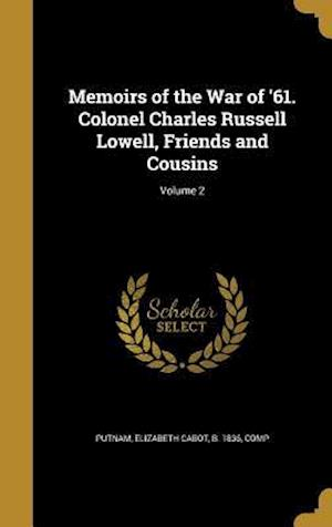 Bog, hardback Memoirs of the War of '61. Colonel Charles Russell Lowell, Friends and Cousins; Volume 2