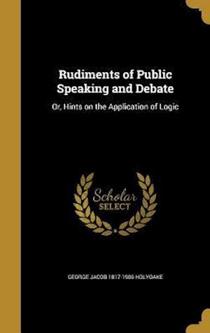 Bog, hardback Rudiments of Public Speaking and Debate af George Jacob 1817-1906 Holyoake