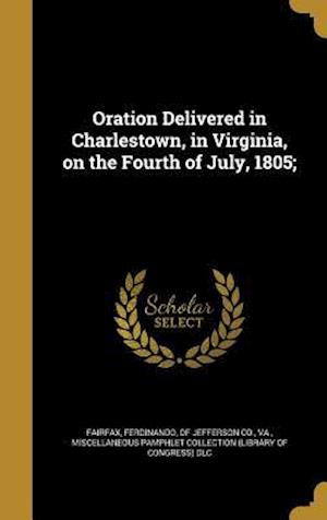 Bog, hardback Oration Delivered in Charlestown, in Virginia, on the Fourth of July, 1805;