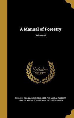 Bog, hardback A Manual of Forestry; Volume 4 af Richard Alexander 1835-1916 Hess, Johann Karl 1822-1907 Gayer