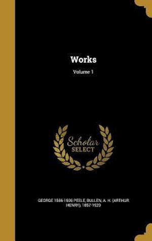 Works; Volume 1 af George 1556-1596 Peele