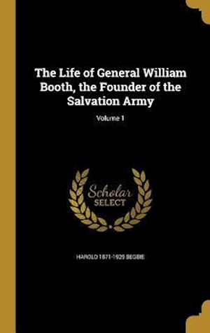 Bog, hardback The Life of General William Booth, the Founder of the Salvation Army; Volume 1 af Harold 1871-1929 Begbie