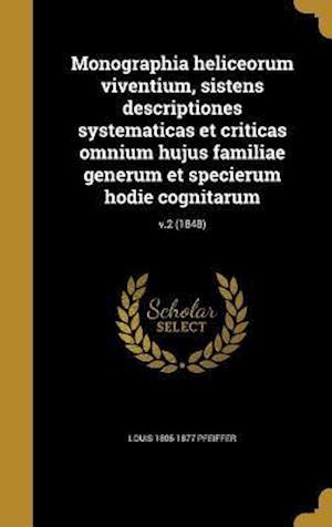 Monographia Heliceorum Viventium, Sistens Descriptiones Systematicas Et Criticas Omnium Hujus Familiae Generum Et Specierum Hodie Cognitarum; V.2 (184 af Louis 1805-1877 Pfeiffer
