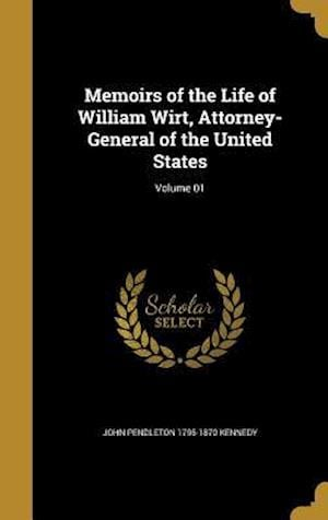 Memoirs of the Life of William Wirt, Attorney-General of the United States; Volume 01 af John Pendleton 1795-1870 Kennedy