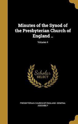 Bog, hardback Minutes of the Synod of the Presbyterian Church of England ..; Volume 4