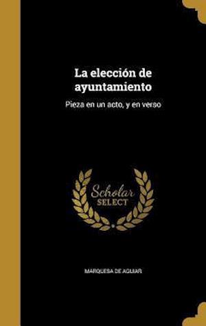 Bog, hardback La Eleccion de Ayuntamiento af Marquesa De Aguiar
