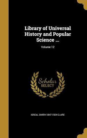 Library of Universal History and Popular Science ...; Volume 12 af Isreal Smith 1847-1924 Clare