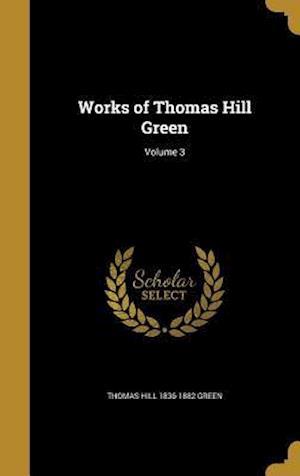 Bog, hardback Works of Thomas Hill Green; Volume 3 af Thomas Hill 1836-1882 Green