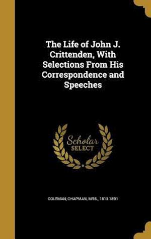 Bog, hardback The Life of John J. Crittenden, with Selections from His Correspondence and Speeches