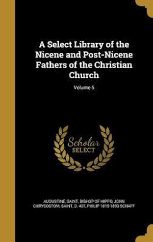 Bog, hardback A Select Library of the Nicene and Post-Nicene Fathers of the Christian Church; Volume 5 af Philip 1819-1893 Schaff