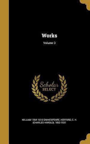 Bog, hardback Works; Volume 3 af William 1564-1616 Shakespeare