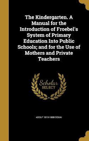 Bog, hardback The Kindergarten. a Manual for the Introduction of Froebel's System of Primary Education Into Public Schools; And for the Use of Mothers and Private T af Adolf 1819-1888 Douai