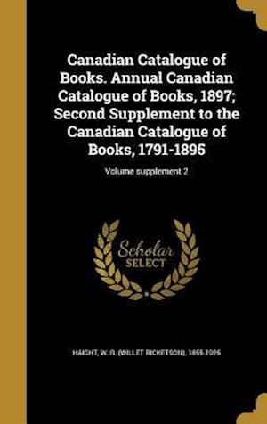 Bog, hardback Canadian Catalogue of Books. Annual Canadian Catalogue of Books, 1897; Second Supplement to the Canadian Catalogue of Books, 1791-1895; Volume Supplem