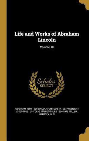Bog, hardback Life and Works of Abraham Lincoln; Volume 10 af Abraham 1809-1865 Lincoln, Marion Mills 1864-1949 Miller