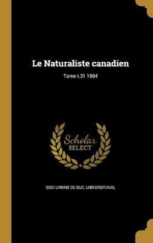 Bog, hardback Le Naturaliste Canadien; Tome T.31 1904