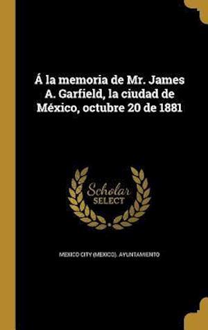 Bog, hardback a la Memoria de Mr. James A. Garfield, La Ciudad de Mexico, Octubre 20 de 1881