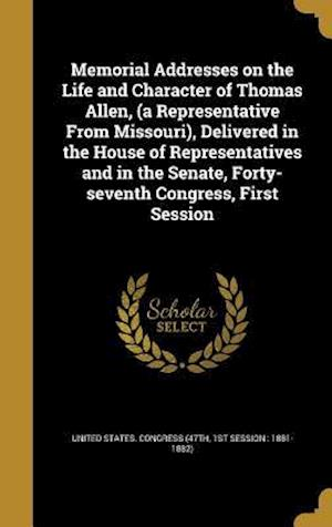 Bog, hardback Memorial Addresses on the Life and Character of Thomas Allen, (a Representative from Missouri), Delivered in the House of Representatives and in the S