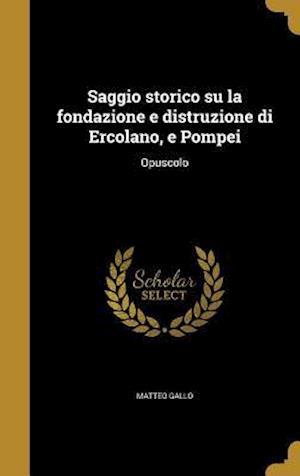 Bog, hardback Saggio Storico Su La Fondazione E Distruzione Di Ercolano, E Pompei af Matteo Gallo