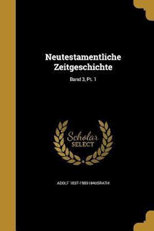 Bog, paperback Neutestamentliche Zeitgeschichte; Band 3, PT. 1 af Adolf 1837-1909 Hausrath