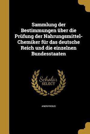 Bog, paperback Sammlung Der Bestimmungen Uber Die Prufung Der Nahrungsmittel-Chemiker Fur Das Deutsche Reich Und Die Einzelnen Bundesstaaten