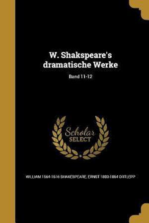 W. Shakspeare's Dramatische Werke; Band 11-12 af William 1564-1616 Shakespeare, Ernst 1800-1864 Ortlepp