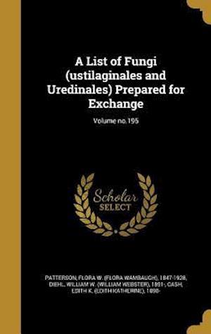 Bog, hardback A List of Fungi (Ustilaginales and Uredinales) Prepared for Exchange; Volume No.195