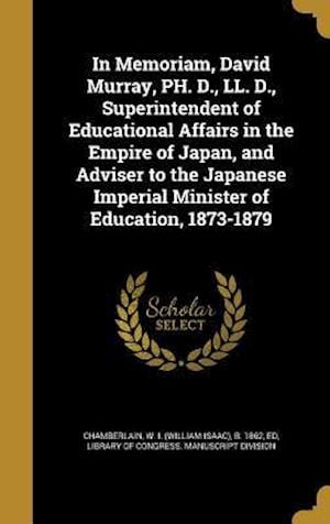 Bog, hardback In Memoriam, David Murray, PH. D., LL. D., Superintendent of Educational Affairs in the Empire of Japan, and Adviser to the Japanese Imperial Minister