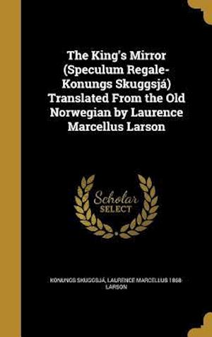 Bog, hardback The King's Mirror (Speculum Regale-Konungs Skuggsja) Translated from the Old Norwegian by Laurence Marcellus Larson af Laurence Marcellus 1868- Larson