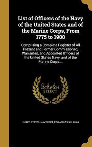 Bog, hardback List of Officers of the Navy of the United States and of the Marine Corps, from 1775 to 1900 af Edward W. Callahan