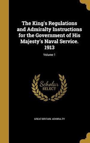 Bog, hardback The King's Regulations and Admiralty Instructions for the Government of His Majesty's Naval Service. 1913; Volume 1