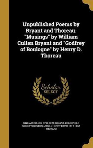 Bog, hardback Unpublished Poems by Bryant and Thoreau. Musings by William Cullen Bryant and Godfrey of Boulogne by Henry D. Thoreau af William Cullen 1794-1878 Bryant, Henry David 1817-1862 Thoreau