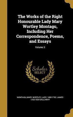 The Works of the Right Honourable Lady Mary Wortley Montagu, Including Her Correspondence, Poems, and Essays; Volume 3 af James 1763-1834 Dallaway