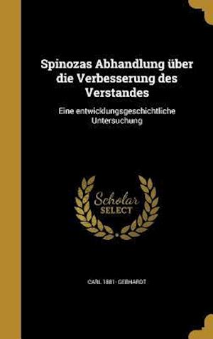 Bog, hardback Spinozas Abhandlung Uber Die Verbesserung Des Verstandes af Carl 1881- Gebhardt