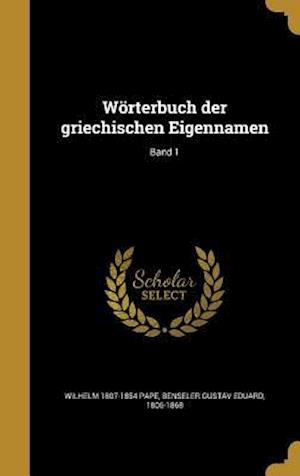 Worterbuch Der Griechischen Eigennamen; Band 1 af Wilhelm 1807-1854 Pape