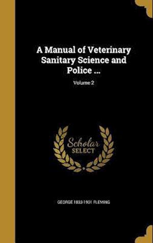 Bog, hardback A Manual of Veterinary Sanitary Science and Police ...; Volume 2 af George 1833-1901 Fleming
