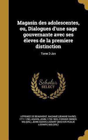 Bog, hardback Magasin Des Adolescentes, Ou, Dialogues D'Une Sage Gouvernante Avec Ses Eleves de La Premiere Distinction; Tome 2-Jan