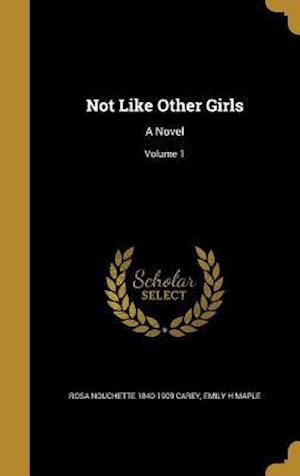 Bog, hardback Not Like Other Girls af Rosa Nouchette 1840-1909 Carey, Emily H. Maple