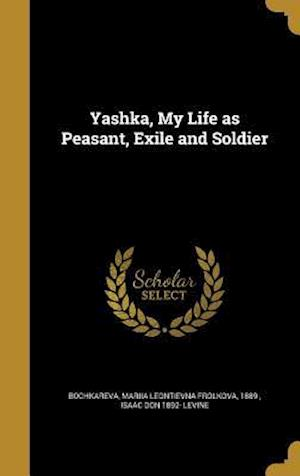 Yashka, My Life as Peasant, Exile and Soldier af Isaac Don 1892- Levine