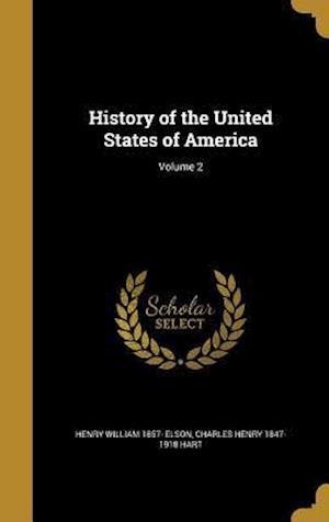 Bog, hardback History of the United States of America; Volume 2 af Charles Henry 1847-1918 Hart, Henry William 1857- Elson